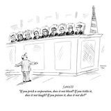 """If you prick a corporation, does it not bleed If you tickle it, does it …"" - New Yorker Cartoon Premium Giclee Print by David Sipress"