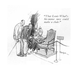 """That Louis What's-his-name sure could make a chair."" - New Yorker Cartoon Premium Giclee Print by Perry Barlow"