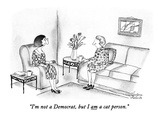 """I'm not a Democrat, but I am a cat person."" - New Yorker Cartoon Regular Giclee Print by Victoria Roberts"