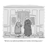 """Of course, my confessions probably aren't nearly as interesting as yours."" - New Yorker Cartoon Premium Giclee Print by Kim Warp"