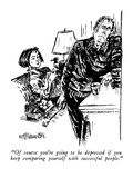 """Of course you're going to be depressed if you keep comparing yourself wit…"" - New Yorker Cartoon Premium Giclee Print by William Hamilton"