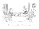 """""""Listen to me as your friend and lover.  And lawyer."""" - New Yorker Cartoon Giclee Print by Dean Vietor"""