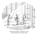 """""""We don't fire people here, Thompson, we tag them and release them into th…"""" - New Yorker Cartoon Premium Giclee Print by Glen Le Lievre"""