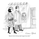 """If you're bored with yourself, imagine how I feel."" - New Yorker Cartoon Regular Giclee Print by Victoria Roberts"