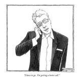 """I have to go. I'm getting a better call."" - New Yorker Cartoon Premium Giclee Print by Matthew Diffee"