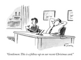 """Gentlemen: This is a follow-up on our recent Christmas card."" - New Yorker Cartoon Premium Giclee Print by Mike Twohy"