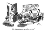 """Mr. Simpson, a doctor type will see you now."" - New Yorker Cartoon Premium Giclee Print by Mike Twohy"