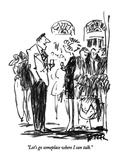 """Let's go someplace where I can talk."" - New Yorker Cartoon Premium Giclee Print by Robert Weber"