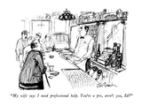 """My wife says I need professional help.  You're a pro, aren't you, Ed"" - New Yorker Cartoon Premium Giclee Print by Joseph Mirachi"