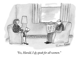 """Yes, Harold, I do speak for all women."" - New Yorker Cartoon Premium Giclee Print by Victoria Roberts"