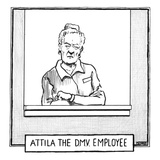 """Atilla the DMV employee"" - New Yorker Cartoon Premium Giclee Print by Matthew Diffee"