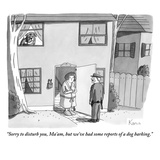 """Sorry to disturb you, Ma'am, but we've had some reports of a dog barking."" - New Yorker Cartoon Premium Giclee Print by Zachary Kanin"