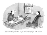 """I graduated from lm school, but you don't see me trying to make movies!"" - New Yorker Cartoon Premium Giclee Print by Victoria Roberts"