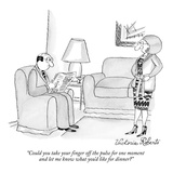 """Could you take your finger off the pulse for one moment and let me know w…"" - New Yorker Cartoon Regular Giclee Print by Victoria Roberts"