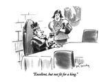 """Excellent, but not fit for a king."" - New Yorker Cartoon Premium Giclee Print by Mike Twohy"