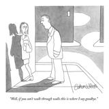 """Well, if you can't walk through walls this is where I say goodbye."" - New Yorker Cartoon Premium Giclee Print by Gahan Wilson"