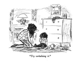 """Try verbalizing it."" - New Yorker Cartoon Giclee Print by Robert Weber"