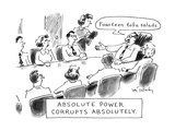 Absolute Power Corrupts Absolutely: - New Yorker Cartoon Premium Giclee Print by Mike Twohy