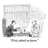 """First, admit no harm."" - New Yorker Cartoon Premium Giclee Print by Pat Byrnes"