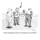 """And no hitting below where a normal person wears his belt."" - New Yorker Cartoon Premium Giclee Print by Zachary Kanin"