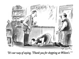 """It's our way of saying, 'Thank you for shopping at Wilson's.' "" - New Yorker Cartoon Premium Giclee Print by Mike Twohy"