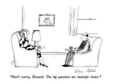"""Don't worry, Howard.  The big questions are multiple choice."" - New Yorker Cartoon Premium Giclee Print by Victoria Roberts"