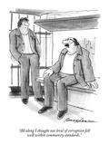 """All along I thought our level of corruption fell well within community st…"" - New Yorker Cartoon Regular Giclee Print by Bernard Schoenbaum"