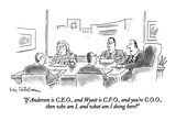 """If Anderson is C.E.O., and Wyatt is C.F.O., and you're C.O.O., then who a…"" - New Yorker Cartoon Premium Giclee Print by Eric Teitelbaum"