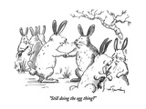 """Still doing the egg thing"" - New Yorker Cartoon Premium Giclee Print by Mike Twohy"