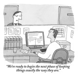 """We're ready to begin the next phase of keeping things exactly the way the…"" - New Yorker Cartoon Premium Giclee Print by Peter C. Vey"