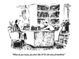 """What do you mean, you don't like it  It's the story of mankind."" - New Yorker Cartoon Premium Giclee Print by Robert Weber"