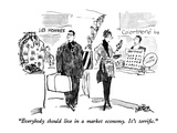 """Everybody should live in a market economy.  It's terrific."" - New Yorker Cartoon Giclee Print by Robert Weber"