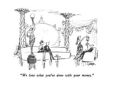 """We love what you've done with your money."" - New Yorker Cartoon Giclee Print by Robert Weber"