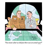 """You mean what we did just then was an actual war"" - New Yorker Cartoon Premium Giclee Print by Gahan Wilson"