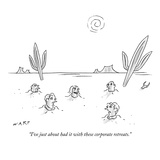 """I've just about had it with these corporate retreats."" - New Yorker Cartoon Premium Giclee Print by Kim Warp"