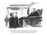 """Your Honor, my client pleads guilty to an overzealous but well-intentione…"" - New Yorker Cartoon Premium Giclee Print by Joseph Mirachi"