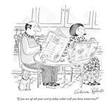 """If you use up all your worry today, what will you have tomorrow"" - New Yorker Cartoon Premium Giclee Print by Victoria Roberts"