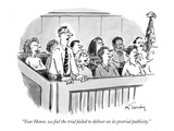 """Your Honor, we feel the trial failed to deliver on its pretrial publicity."" - New Yorker Cartoon Premium Giclee Print by Mike Twohy"