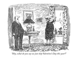 """Hey, what do you say we just skip Valentine's Day this year"" - New Yorker Cartoon Premium Giclee Print by Robert Weber"