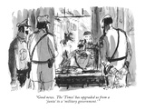 """Good news.  The 'Times' has upgraded us from a 'junta' to a 'military gov…"" - New Yorker Cartoon Premium Giclee Print by Joseph Mirachi"