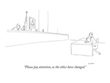 """Please pay attention, as the ethics have changed."" - New Yorker Cartoon Premium Giclee Print by Michael Shaw"