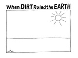 'When Dirt Ruled The Earth' - New Yorker Cartoon Premium Giclee Print by Edward H. Allison