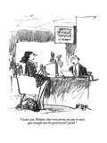 """I assure you Madam, that every penny you pay in taxes goes straight into …"" - New Yorker Cartoon Premium Giclee Print by Robert Weber"