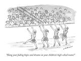 """Hang your fading hopes and dreams on your children's high-school teams!"" - New Yorker Cartoon Premium Giclee Print by Nick Downes"