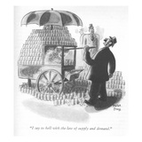 """I say to hell with the law of supply and demand."" - New Yorker Cartoon Premium Giclee Print by Robert J. Day"