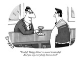 """Really 'Happy Hour' is meant ironically And you say everybody knows this"" - New Yorker Cartoon Premium Giclee Print by J.C. Duffy"