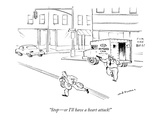 """Stop—or I'll have a heart attack!"" - New Yorker Cartoon Premium Giclee Print by Nick Downes"