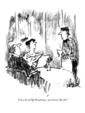 """I do a lot of Off-Broadway—you know, like this."" - New Yorker Cartoon Premium Giclee Print by Robert Weber"