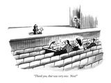 """Thank you, that was very nice.  Next!"" - New Yorker Cartoon Premium Giclee Print by Tom Cheney"