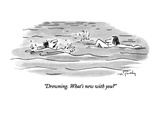 """Drowning.  What's new with you"" - New Yorker Cartoon Premium Giclee Print by Mike Twohy"